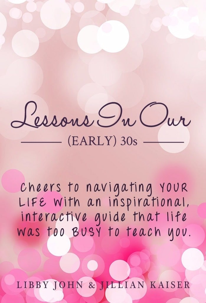 Lessons In Our (Early) 30s by Libby John and Jillian Kaiser
